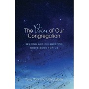 The Voice of Our Congregation: Seeking and Celebrating God's Song for Us, Paperback/Terry W. York