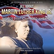 Biographies for Kids - All about Martin Luther King Jr.: Words That Changed America - Children's Biographies of Famous People Books, Paperback/Baby Professor