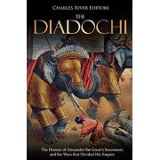 The Diadochi: The History of Alexander the Great's Successors and the Wars that Divided His Empire, Paperback/Charles River Editors