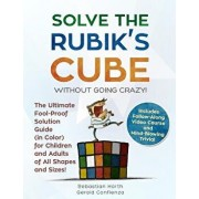 Solve the Rubik's Cube Without Going Crazy! the Ultimate Fool-Proof Solution Guide (in Color) for Children and Adults of All Shapes and Sizes! Include, Paperback/Sebastian Harth