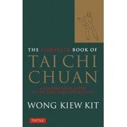 The Complete Book of Tai Chi Chuan: A Comprehensive Guide to the Principles and Practice, Paperback/Wong Kiew Kit