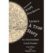 Lucian's a True Story: An Intermediate Greek Reader: Greek Text with Running Vocabulary and Commentary, Paperback/Stephen Nimis
