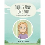 There's Only One You!: A Gun Safety Book for Children, Paperback/Ryan M. Cleckner