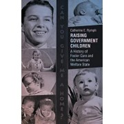 Raising Government Children: A History of Foster Care and the American Welfare State, Paperback/Catherine E. Rymph