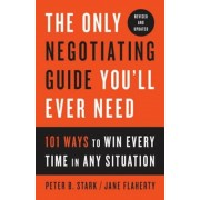 The Only Negotiating Guide You'll Ever Need, Revised and Updated: 101 Ways to Win Every Time in Any Situation, Paperback
