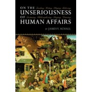 On the Unseriousness of Human Affairs: Teaching, Writing, Playing, Believing, Lecturing, Philosophizing, Singing, Dancing, Paperback
