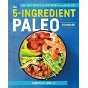 The 5-Ingredient Paleo Cookbook: 100+ Easy Recipes for Busy People on a Paleo Diet, Paperback/Genevieve Jerome