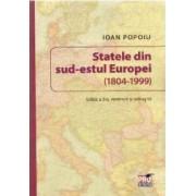 Statele din sud-estul Europei 1804-1999 Ed. 2 - Ioan Popoiu