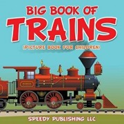 Big Book of Trains (Picture Book for Children), Paperback/Speedy Publishing LLC