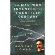 The Man Who Invented the Twentieth Century: Nikola Tesla, Forgotten Genius of Electricity, Paperback