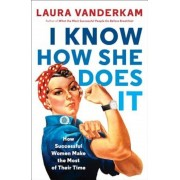 I Know How She Does It: How Successful Women Make the Most of Their Time, Paperback