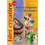 Idei Creative 115 - Bratari Si Figurine Din Elastice - Madaras Kata