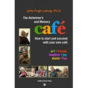 The Alzheimer's and Memory Caf : How to Start and Succeed with Your Own Caf , Paperback/Phd Jytte Fogh Lokvig