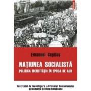 Natiunea Socialista. Politica identitatii in epoca de aur - Emanuel Copilas