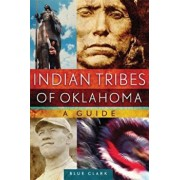 Indian Tribes of Oklahoma: A Guide, Paperback/Blue Clark
