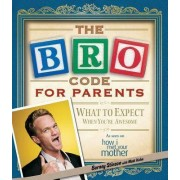 Bro Code for Parents: What to Expect When You're Awesome by Barney Stinson