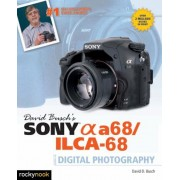 David Busch's Sony Alpha A68/Ilca-68 Guide to Digital Photography, Paperback