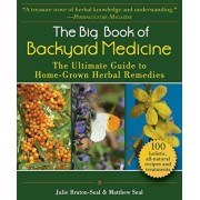The Big Book of Backyard Medicine: The Ultimate Guide to Home-Grown Herbal Remedies, Paperback/Julie Bruton-Seal