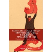 Lenin's Electoral Strategy from Marx and Engels Through the Revolution of 1905: The Ballot, the Streets or Both