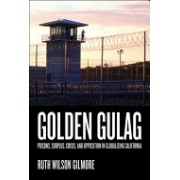 Golden Gulag - Prisons, Surplus, Crisis, and Opposition in Globalizing California (Gilmore Ruth Wilson)(Paperback) (9780520242012)