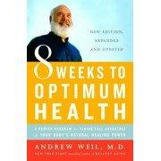 8 Weeks to Optimum Health: A Proven Program for Taking Full Advantage of Your Body's Natural Healing Power, Paperback/Andrew Weil