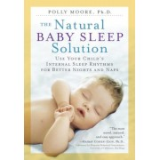 The Natural Baby Sleep Solution: Use Your Child's Internal Sleep Rhythms for Better Nights and Naps, Paperback