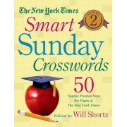 The New York Times Smart Sunday Crosswords, Volume 2: 50 Sunday Puzzles from the Pages of the New York Times, Paperback