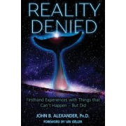 Reality Denied: Firsthand Experiences with Things That Can't Happen - But Did, Paperback