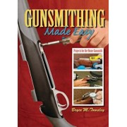 Gunsmithing Made Easy: Projects for the Home Gunsmith, Hardcover/Bryce M. Towsley