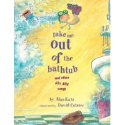 Take Me Out of the Bathtub and Other Silly Dilly Songs, Hardcover