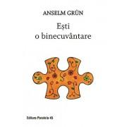 Esti o binecuvantare. Editia a II-a/Anselm Grun