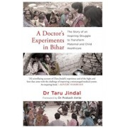 A Doctor's Experiments in Bihar: The Story of an Inspiring Struggle to Transform Maternal and Child Healthcare, Paperback/Taru Jindal