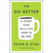 The Go-Getter: The Complete Original Edition; Also Includes Elbert Hubbard's a Message to Garcia: A Story That Tells You How to Be One, Paperback/Peter B. Kyne