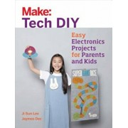 Make: Tech DIY: Easy Electronics Projects for Parents and Kids, Paperback/Ji Sun Lee