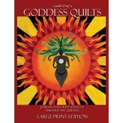 Leah Day's Goddess Quilts (Large Print): Journey into Light and Love through Art Quilting, Paperback/Leah Day