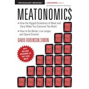 Meatonomics: How the Rigged Economics of Meat and Dairy Make You Consume Too Much and How to Eat Better, Live Longer, and Spend Sma, Paperback/David Robinson Simon