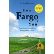 How Fargo of You: True Stories from a Place Stranger Than Fiction, Paperback