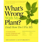 What's Wrong with My Plant? (and How Do I Fix It?): A Visual Guide to Easy Diagnosis and Organic Remedies, Paperback