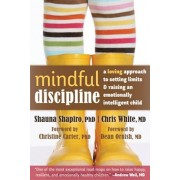 Mindful Discipline: A Loving Approach to Setting Limits and Raising an Emotionally Intelligent Child, Paperback