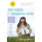 The Highly Intuitive Child: A Guide to Understanding and Parenting Unusually Sensitive and Empathic Children, Paperback