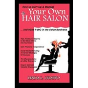 How to Start Up & Manage Your Own Hair Salon: And Make It Big in the Salon Business, Paperback/Linda L. Chappo