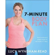7-Minute Body Plan: Quick Workouts & Simple Recipes for Real Results in 7 Days to Become Your Best You, Paperback/Lucy Wyndham-Read
