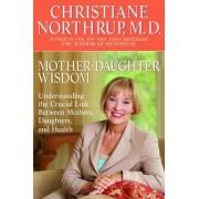 Mother-Daughter Wisdom: Understanding the Crucial Link Between Mothers, Daughters, and Health