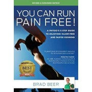 You Can Run Pain Free! Revised & Expanded Edition: A Physio's 5 step guide to enjoying injury-free and faster running, Paperback/Brad Beer