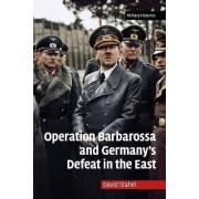 Operation Barbarossa and Germany's Defeat in the East by David Stahel