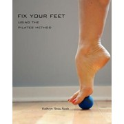 Fix Your Feet- Using the Pilates Method, Paperback/Kathryn M. Ross-Nash