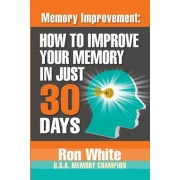 Memory Improvement: How to Improve Your Memory in Just 30 Days, Paperback