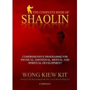 The Complete Book of Shaolin: Comprehensive Programme for Physical, Emotional, Mental and Spiritual Development, Paperback/Kiew Kit Wong