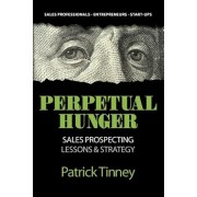 Perpetual Hunger: Sales Prospecting Lessons & Strategy, Paperback
