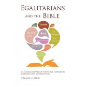 Egalitarians and the Bible: An Egalitarian View of Scriptural Inspiration, Authority, and Interpretation